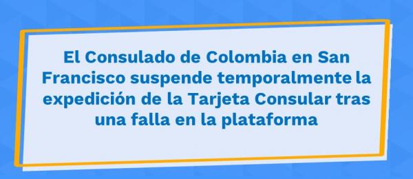 El Consulado de Colombia en San Francisco suspende temporalmente la expedición de la Tarjeta Consular tras una fallas